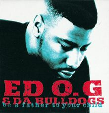 ed og and the bulldogs be a father to your child black father hip hop song